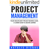 Project Management: Failed Healthcare IT Project Business Cases, A Career Guide to Lessons Learned