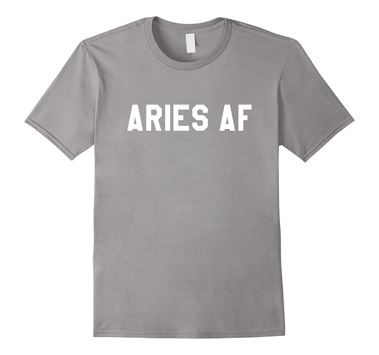 Aries AF - Horoscope March & April Birthday Funny T-Shirt-FL