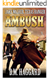 "Jake Walker: Texas Ranger: Ambush: The Second Novel In The ""A Jake Walker Western"" Series!"