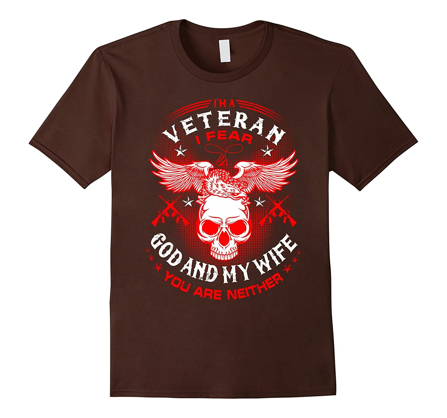 I'm A Veteran – I Fear God And My Wife Funny T-Shirt