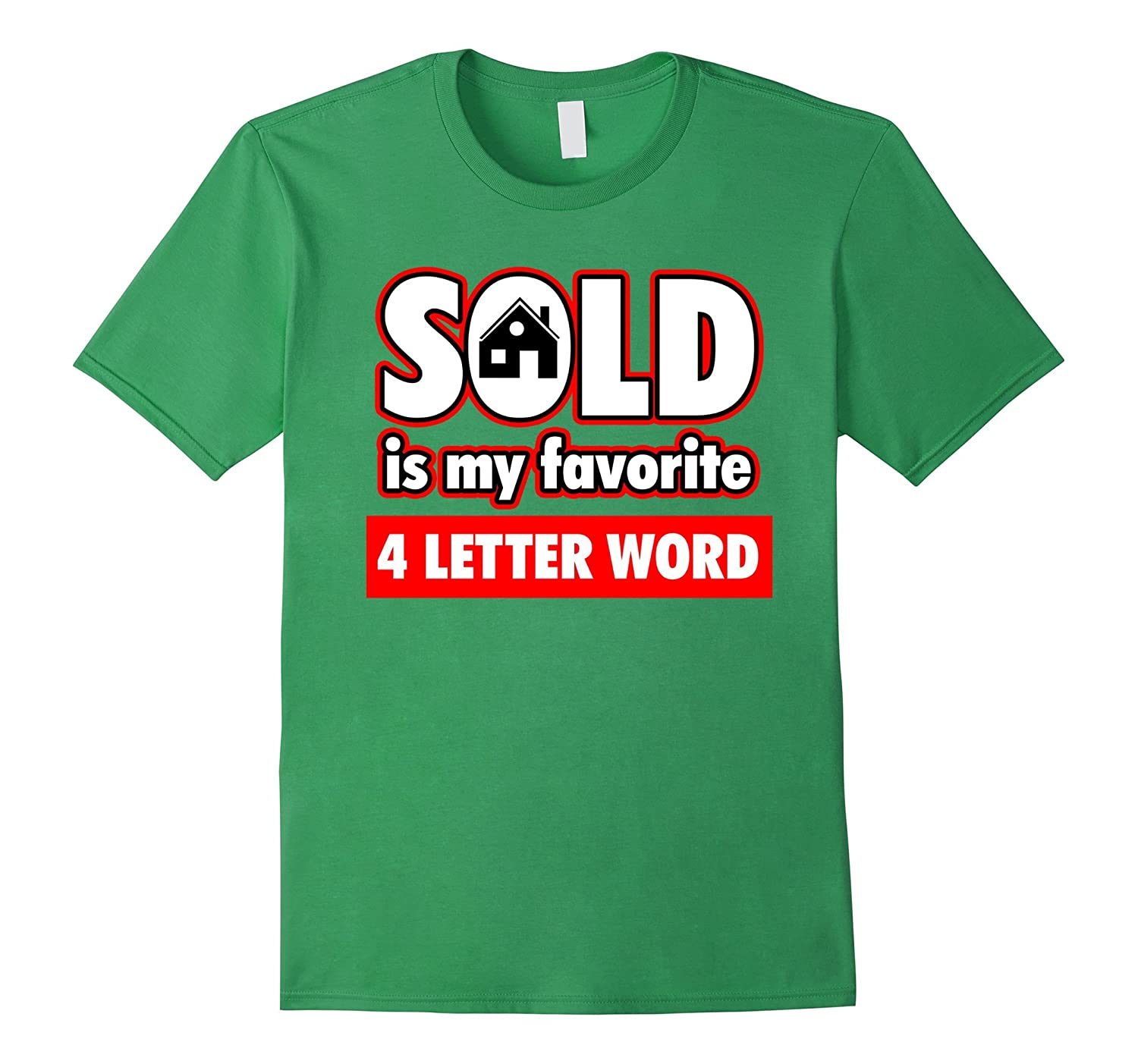Funny Real Estate Shirt - SOLD IS MY FAVORITE 4 LETTER WORD!-Art