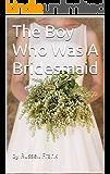 The Boy Who Was A Bridesmaid