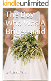 The Boy Who Was A Bridesmaid (English Edition)