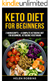 Keto Diet For Beginners: 2 Manuscripts – A Complete Ketogenic Diet for Beginners, Ketogenic Vegetarian.