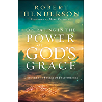 Operating in the Power of God's Grace: Discoverthe Secret of Fruitfulness