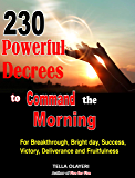 230 Powerful Decrees to Command the Morning for Breakthrough, Bright Day, Success, Victory, Deliverance and Fruitfulness