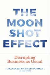 The Moonshot Effect: Disrupting Business as Usual Kindle Edition