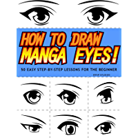 How to Draw Manga Eyes! 50 Easy Step-by-Step Lessons for the Beginner (English Edition)