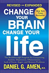 Change Your Brain, Change Your Life (Revised and Expanded): The Breakthrough Program for Conquering Anxiety, Depression, Obsessiveness, Lack of Focus, Anger, and Memory Problems Kindle Edition
