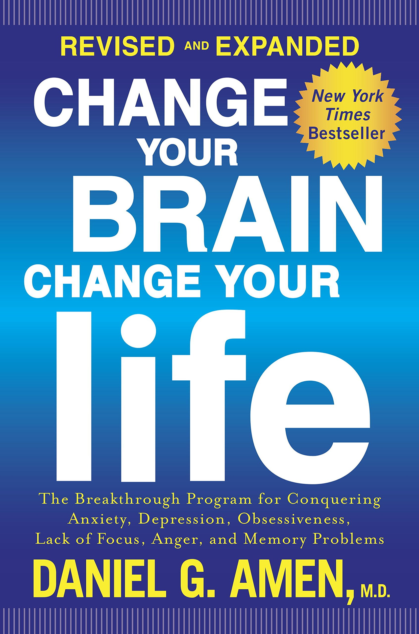 Change Your Brain Change Your Life  Revised And Expanded   The Breakthrough Program For Conquering Anxiety Depression Obsessiveness Lack Of Focus Anger And Memory Problems  English Edition