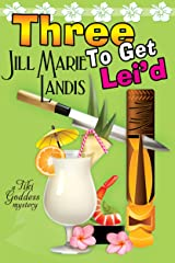 Three To Get Lei'd (The Tiki Goddess Mystery Series Book 3) Kindle Edition