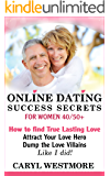 "Online Dating Success Secrets for Women 40/50+: How to Find True Lasting Love - Attract Your Love Hero, Dump the Love Villains - Like I did! (An ""Online ... - How to Find True Lasting Love Online)"