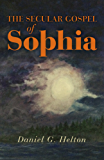 The Secular Gospel of Sophia