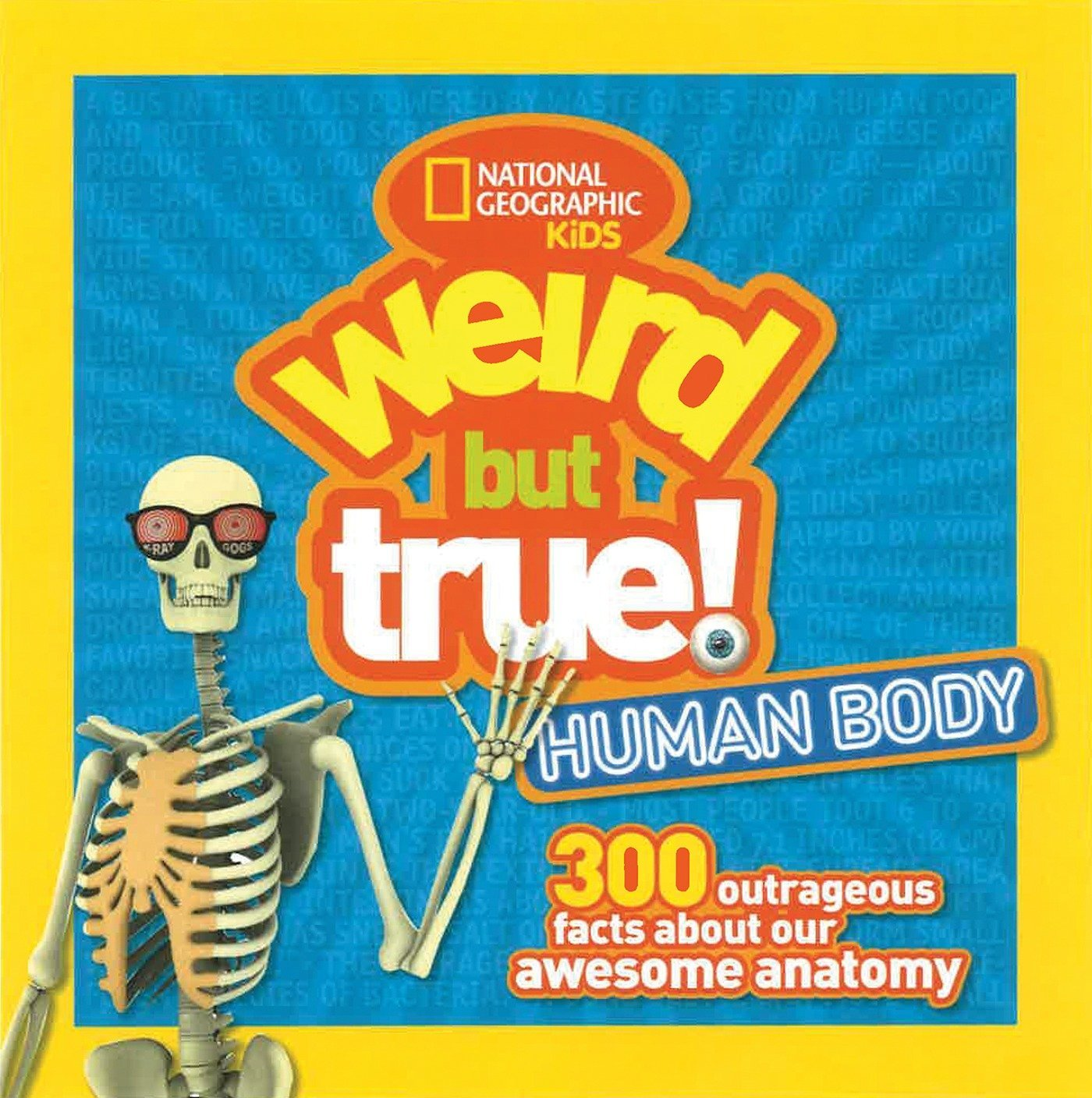 Weird But True Human Body  300 Outrageous Facts About Your Awesome Anatomy  National Geographic Kids Weird But True