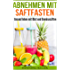 Abnehmen mit Saftfasten (Diät, Abnehmen ohne Diät, Gesund Abnehmen): Gesund leben mit Obst und Gemüsesäften