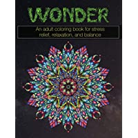 WONDER: An adult coloring book for stress relief, relaxation, and balance