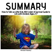 Summary: How to Talk so Little Kids Will Listen: A Survival Guide to Life with Children Ages 2-7