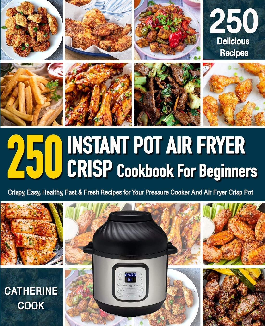 Instant Pot Air Fryer Crisp Cookbook For Beginners Crispy Easy Healthy Fast Fresh Recipes For Your Pressure Cooker And Air Fryer Crisp Pot Recipe Book Cook Catherine 9781707194797 Amazon Com Books