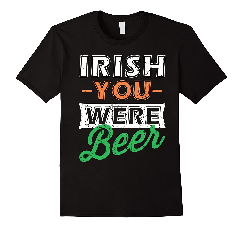 St Patricks Day Irish You Were Beer T-Shirt-TD