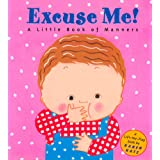 Excuse Me: A Little Book of Manners (Lift-the-Flap Book)