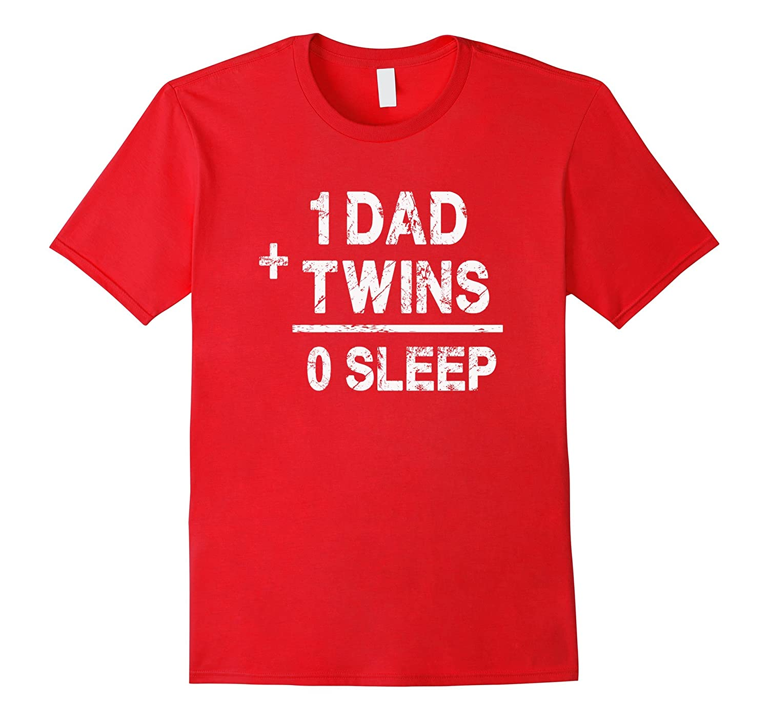 1 Dad Plus Twins Equals 0 Sleep - Funny Twin Parent T Shirt-TH