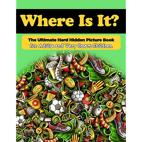 Where Is It The Ultimate Hard Hidden Picture Book For Adults And Very Smart Children Hidden Object Activity Book Seek And Find Picture Puzzles Hidden Picture Activity Books For