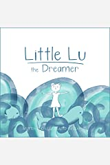 Little Lu the Dreamer (Little Lu - A Kid Like You Book 1) Kindle Edition