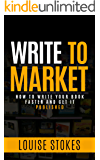 Write to Market: How to Write your Book Faster and Get it Published