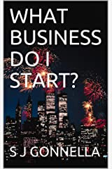 WHAT BUSINESS DO I START? Kindle Edition