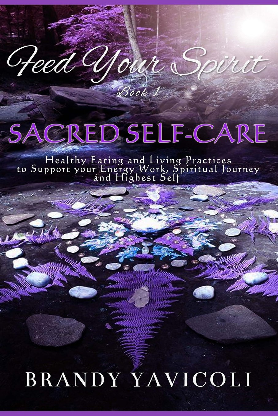Download Feed Your Spirit: (Book 1) Sacred Self-Care: Healthy Eating and Living Practices to Support Your Energy Work, Spiritual Journey, and Highest Self pdf epub