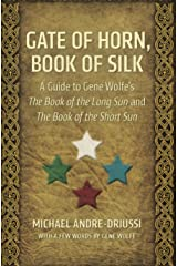 Gate of Horn, Book of Silk: A Guide to Gene Wolfe's The Book of the Long Sun and The Book of the Short Sun Kindle Edition