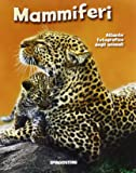 Mammiferi. Atlante fotografico degli animali