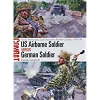 US Airborne Soldier vs German Soldier: Sicily, Normandy, and Operation Market Garden, 1943–44