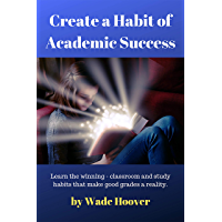 Create a Habit of Academic Success: Learn the winning classroom and study habits that make good grades a reality (A…