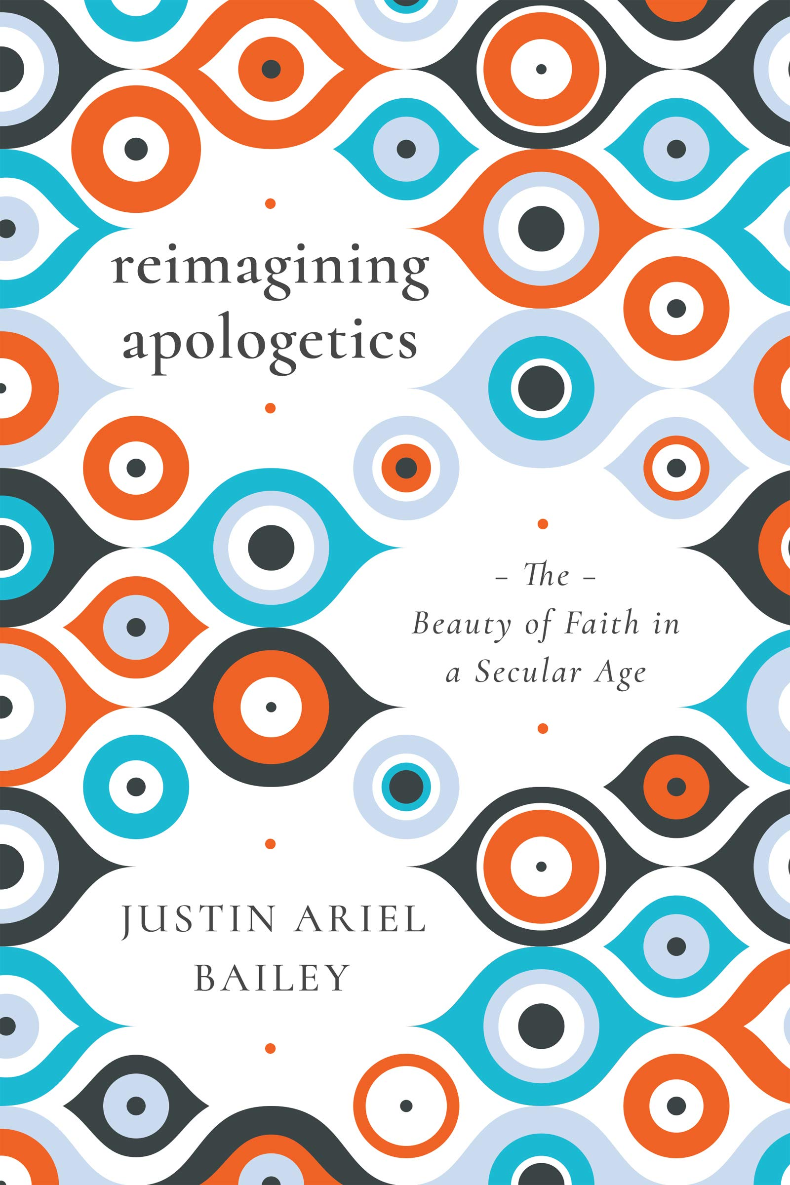 Book Review: 'Reimagining Apologetics: The Beauty of Faith in a Secular Age' by Justin Ariel Bailey