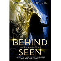 Behind The Seen: Angels, Demons, and the Battle for the Human Soul (English Edition)