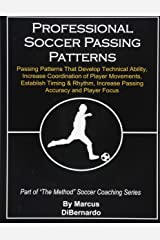 Professional Soccer Passing Patterns: Passing Patterns That Develop Technical Ability, Increase Coordination of Player Movements, Establish Timing & Rhythm, Increase Passing Accuracy and Player Focus Paperback