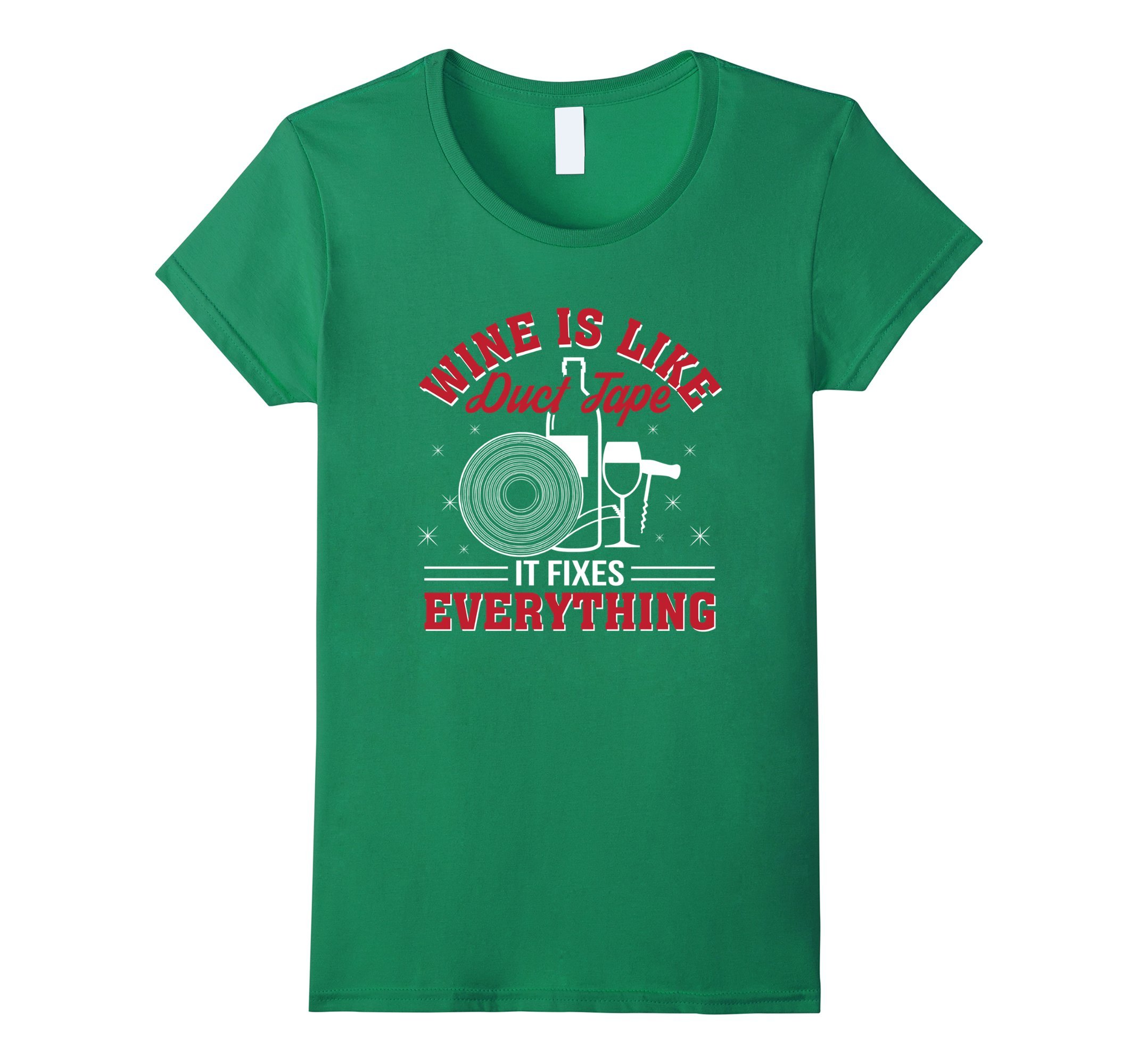 Womens Wine Is Like Duct Tape It Fixes Everything Wine Duct Tape Medium Kelly Green by ST Shirts
