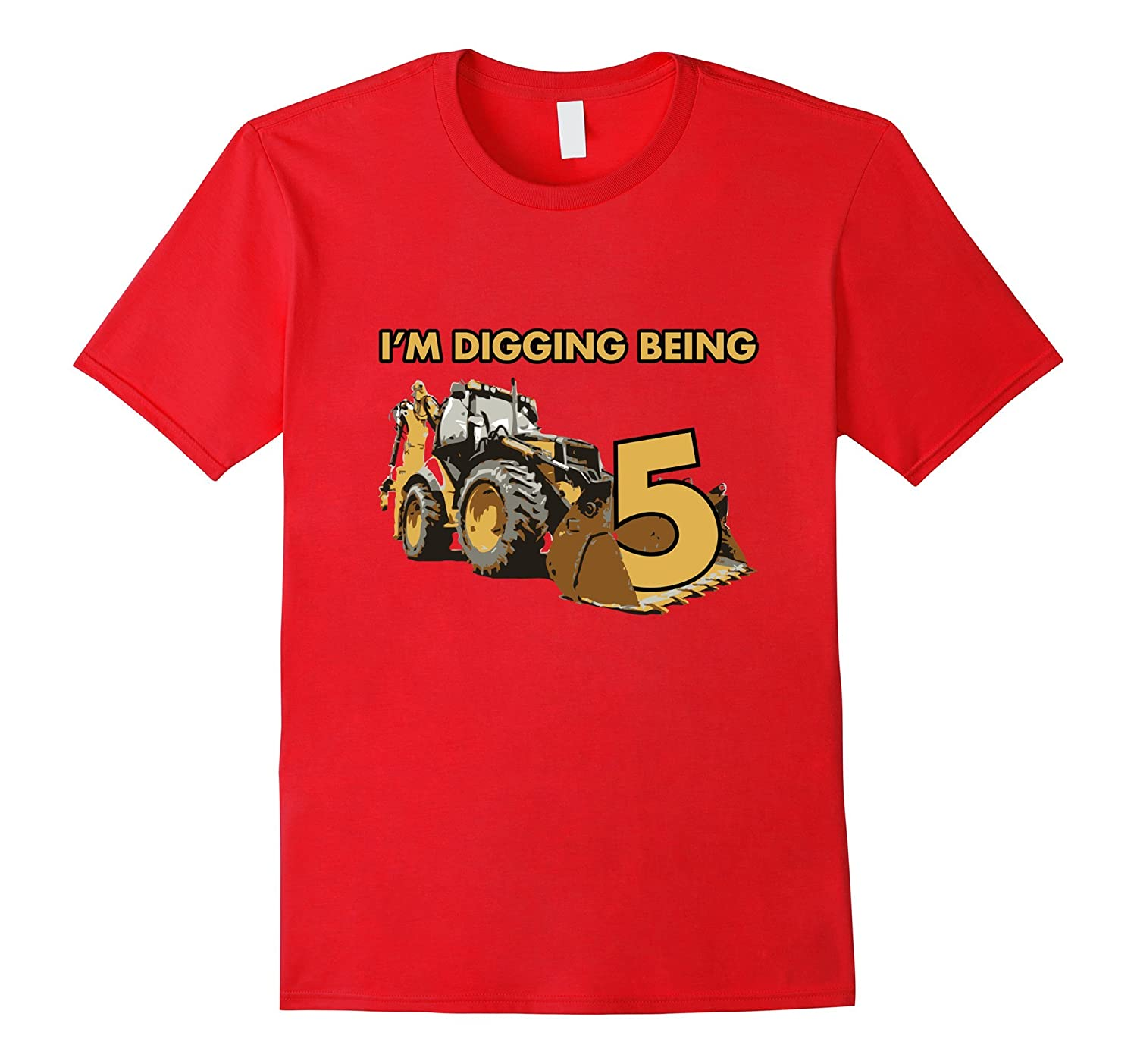 IM DIGGIN BEING 5 Happy Birthday Boys and Girls T shirt-TH