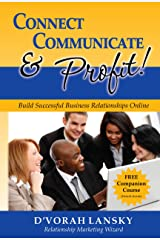Connect, Communicate and Profit: Build Successful Business Relationships Online Kindle Edition