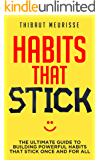 Habits That Stick: The Ultimate Guide To Building Powerful Habits That Stick Once and For All (FREE WORKBOOK INCLUDED)
