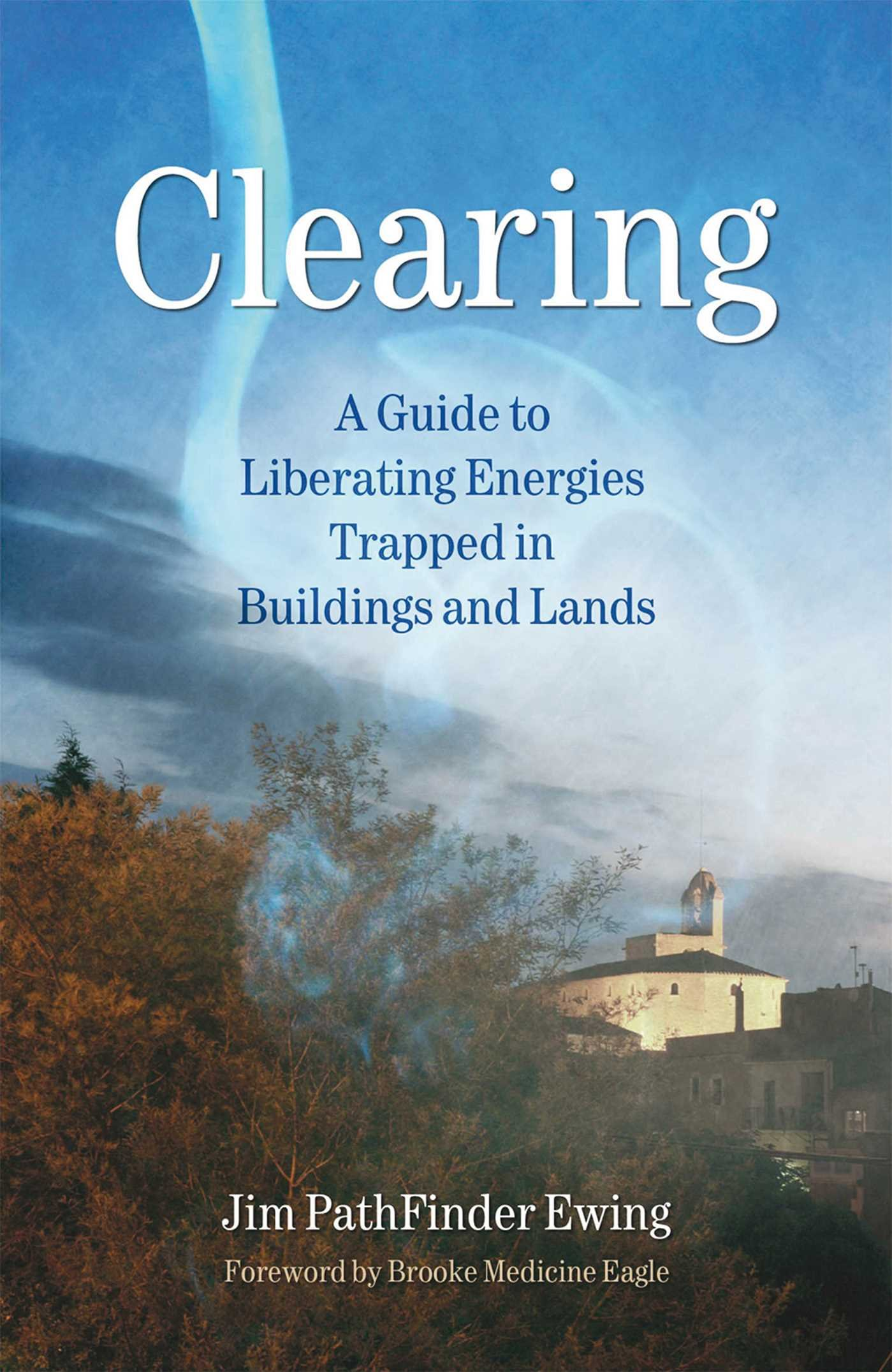 Read Online Clearing: A Guide to Liberating Energies Trapped in Buildings and Lands PDF