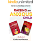 Raising An Anxious Child: Useful Tips and Helpful Methods for Supporting Kids with Anxiety from Childhood to Teenager 2…