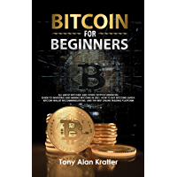 Bitcoin for Beginners: All About Bitcoins and Other Cryptocurrencies, Guide to Investing and Mining Bitcoins in 2021…