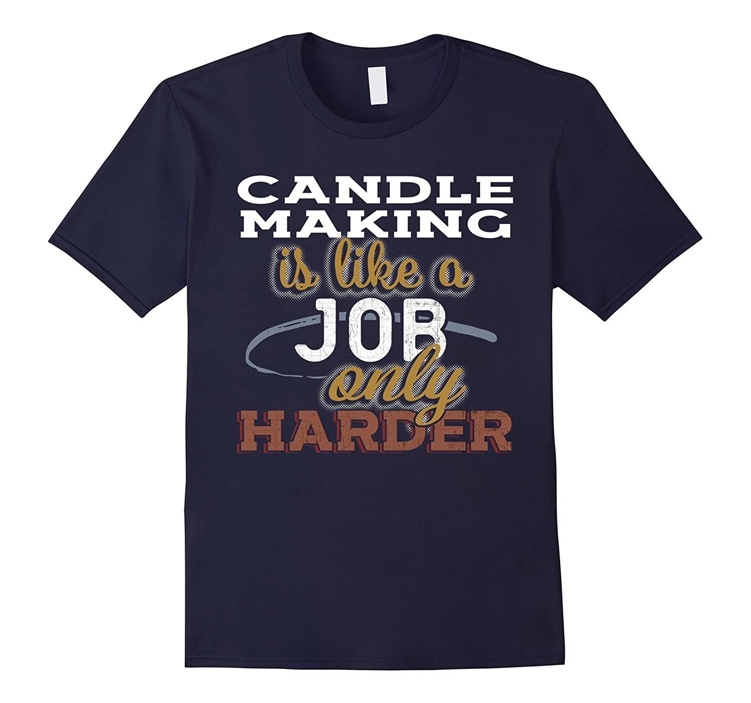 Candle Making is Just Like a Job Only Harder T Shirt-TJ