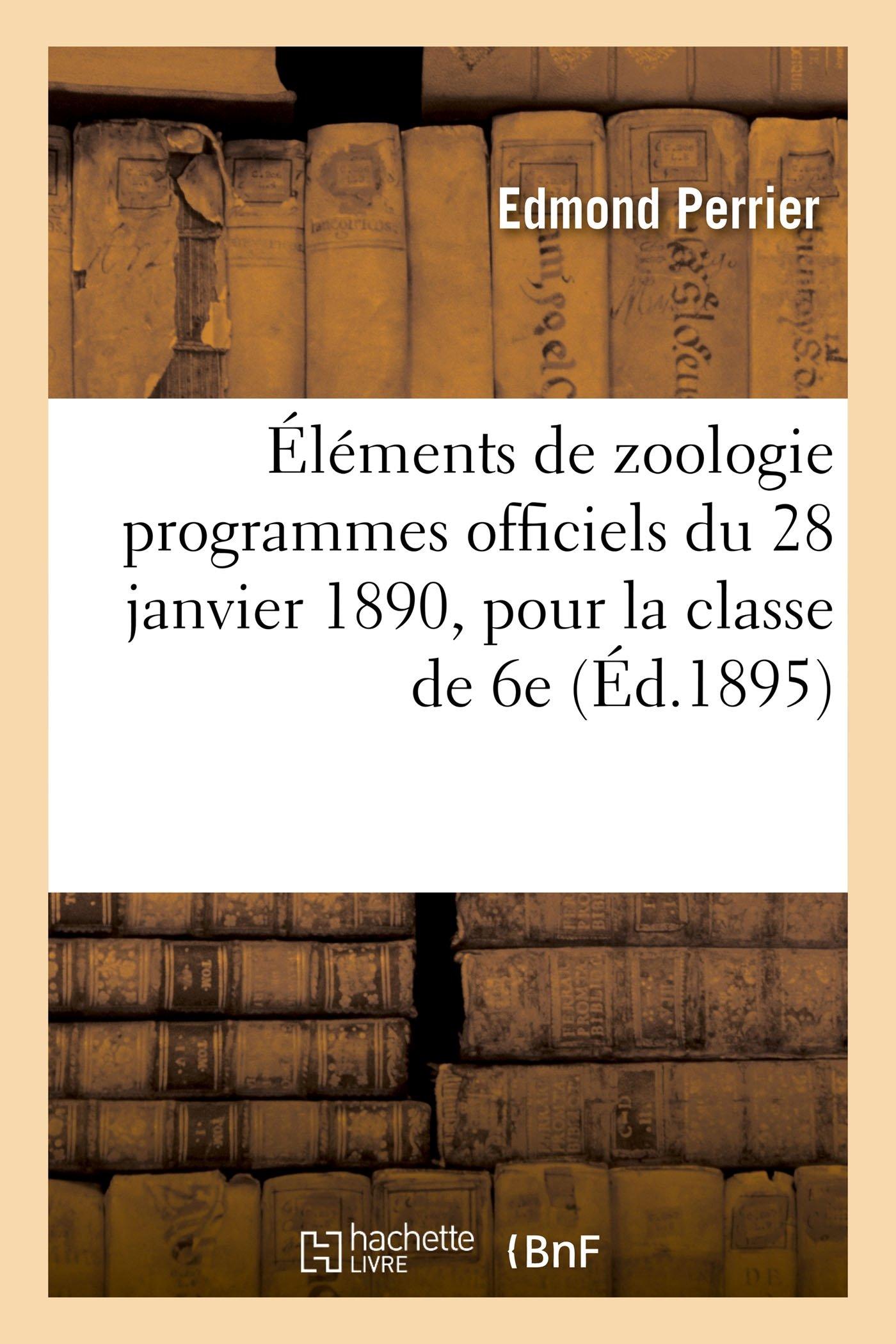 Download Éléments de Zoologie, Conformes Aux Programmes Officiels Du 28 Janvier 1890, Pour La Classe de 6e (Sciences) (French Edition) pdf