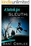 A Witch for Sleuth: The Last Will (A Paranormal Cozy Mystery with the Witches of Springsville Book 1)