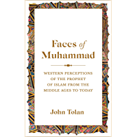 Faces of Muhammad: Western Perceptions of the Prophet of Islam from the Middle Ages to Today