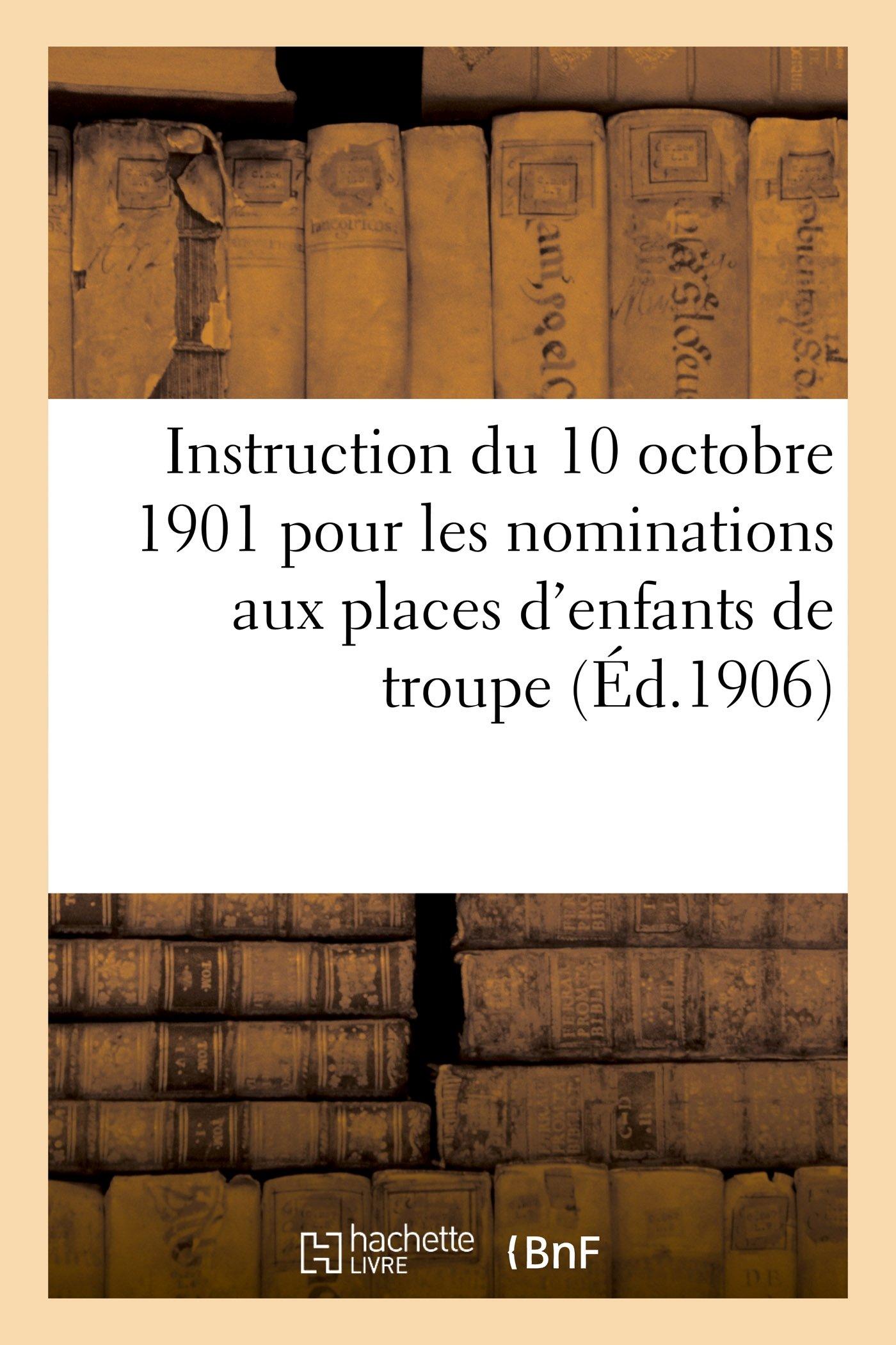 Instruction du 10 octobre 1901 pour les nominations aux places d'enfants de troupe (Éd.1906) (Sciences Sociales) (French Edition) pdf epub