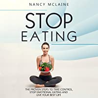 Stop Eating: The Proven Steps to Take Control, Stop Emotional Eating, and Live Your Best Life